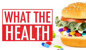 What The Health What the Health is the groundbreaking follow-up film from the creators of the award-winning documentary Cowspiracy. The film exposes the collusion and corruption in government and big business that is costing us trillions of healthcare dollars, and keeping us sick. What The Health is a surprising, and at times hilarious, investigative documentary that will be an eye-opener for everyone concerned about our nation's health and how big business influences it.